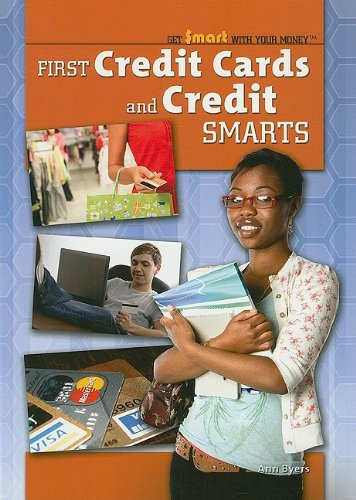 First Credit Cards and Credit Smarts (Get Smart With Your Money): Ann Byers