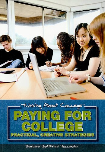 Paying for College: Practical, Creative Strategies (Thinking About College): Hollander, Barbara ...