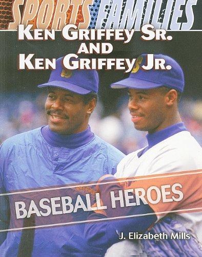 Ken Griffey Sr. and Ken Griffey Jr.: Baseball Heroes (Sports Families): J. Elizabeth Mills