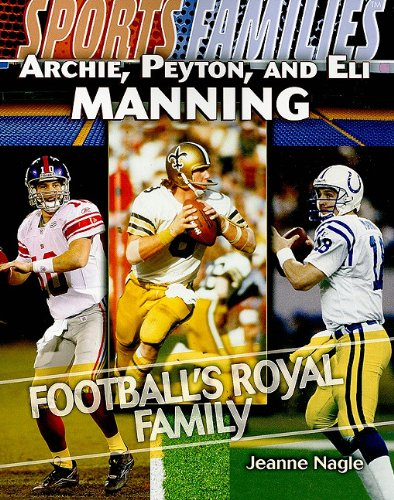 Archie, Peyton, and Eli Manning: Football's Royal Family (Sports Families): Nagle, Jeanne
