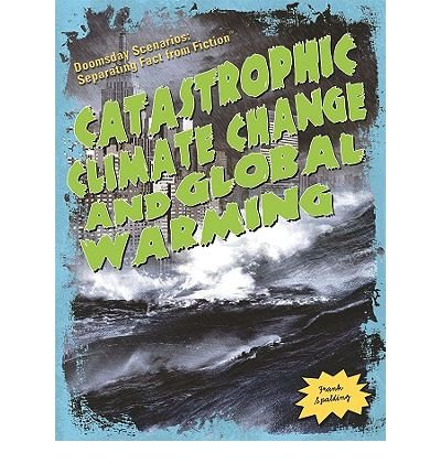 9781435885271: [( Catastrophic Climate Change and Global Warming )] [by: Frank Spalding] [Jan-2010]