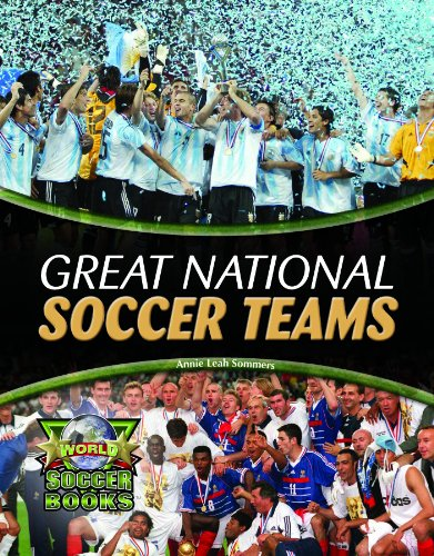 Great National Soccer Teams (World Soccer Books): Annie Leah Sommers