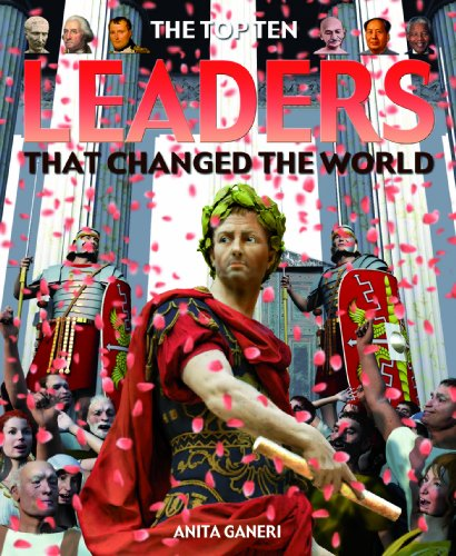 Leaders That Changed the World (Top Ten) (9781435891647) by Ganeri, Anita