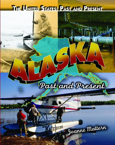 Alaska: Past and Present (The United States: Past and Present): Mattern, Joanne