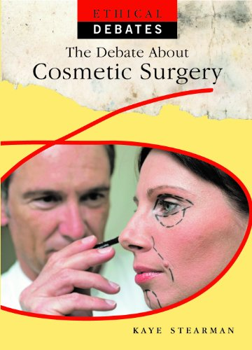 The Debate about Cosmetic Surgery (Ethical Debates (Library)): Stearman, Kaye