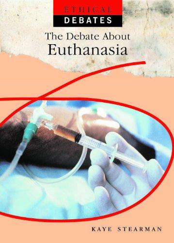 The Debate About Euthanasia (Ethical Debates): Stearman, Kaye