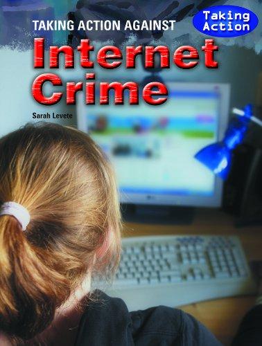 Taking Action Against Internet Crime (Library Binding): Sarah Levete