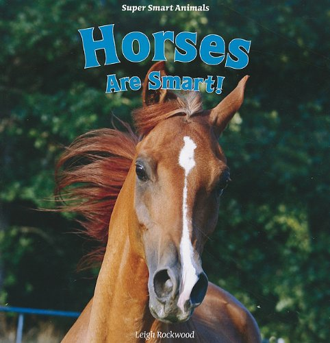 Horses Are Smart! (Super Smart Animals): Rockwood, Leigh