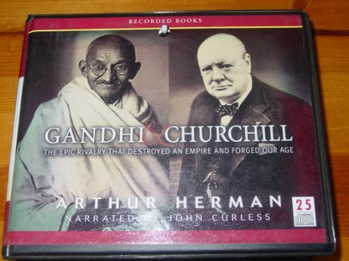 Gandhi and Churchill The Epic Rivalry that Destroyed an Empire and Forged Our Age (9781436139045) by Arthur Herman