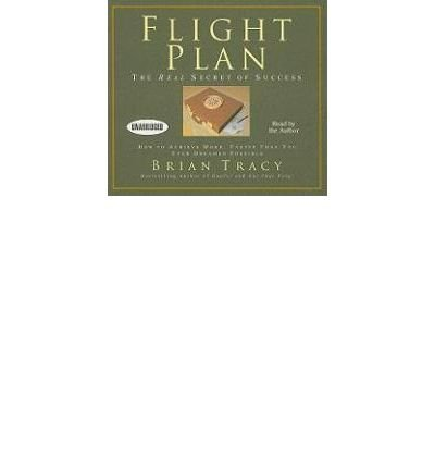 9781436150491: [(Flight Plan: The Real Secret of Success: How to Achieve More, Faster Than You Ever Dreamed Possible )] [Author: Brian Tracy] [Sep-2008]