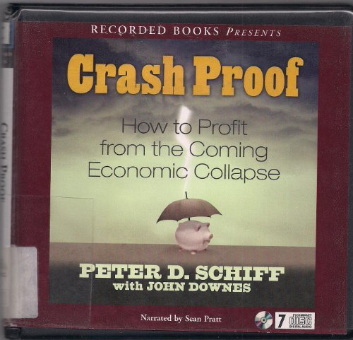 Crash Proof (Crash Proof: How to Profit from the Coming Economic Collapse): Peter D. Schiff with ...