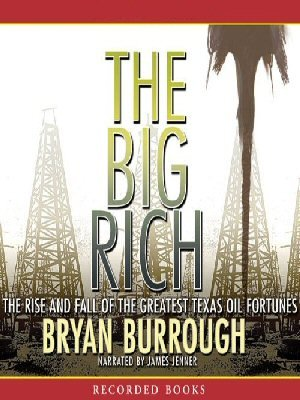 9781436192538: The Big Rich: The Rise and Fall of the Greatest Texas Oil Fortunes [Unabridged] PlayAway Audio by Bryan Burrough (Author), James Jenner (Narrator)