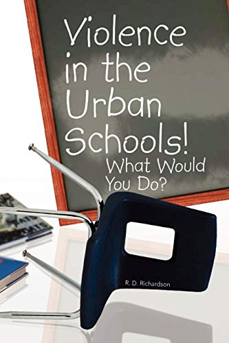 Violence in the Urban Schools: R D. Richardson