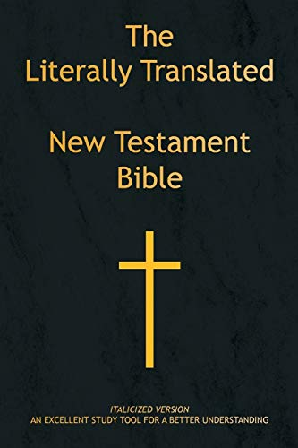 9781436301114: The Literally Translated New Testament Bible: Italicized Version An Excellent Study for a Better Understanding