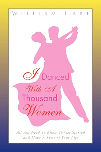 I Danced with a Thousand Women: All You Need to Know to Get Started and Have a Time of Your Life (1436302463) by William Hart