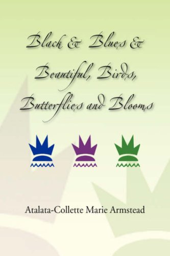 9781436304061: Black & Blues & Beautiful, Birds, Butterflies and Blooms
