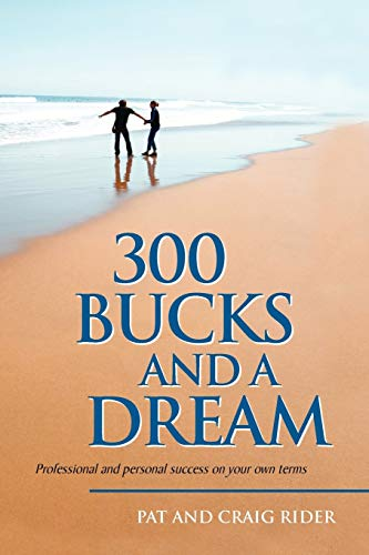 9781436305532: 300 Bucks and a Dream: Professional and personal success on your own terms