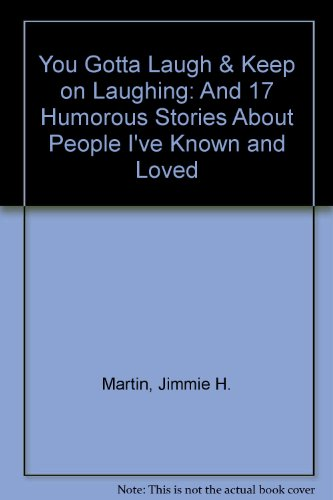 You Gotta Laugh & Keep on Laughing: And 17 Humorous Stories About People I've Known and ...