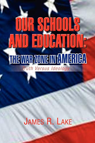 9781436306508: Our Schools and Education: The War Zone in America: Truth Versus Ideology