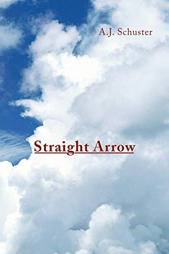 Straight Arrow: A J. Schuster