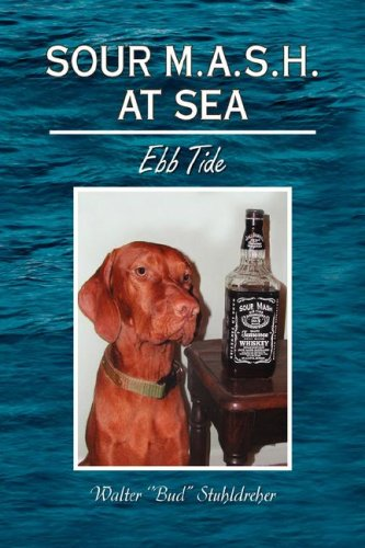 SOUR M.A.S.H. AT SEA: Ebb Tide: Walter ''Bud'' Stuhldreher