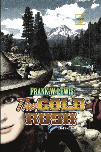 The Gold Rush: 1847-1849: Lewis, Frank W.