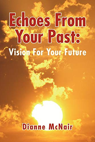 Echoes From Your Past: Vision For Your Future: McNair, Dianne