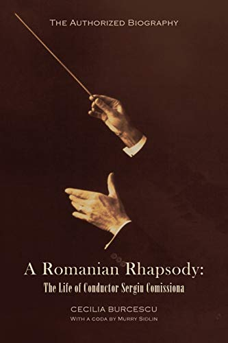 9781436311731: A Romanian Rhapsody: The Life of Conductor Sergiu Comissiona