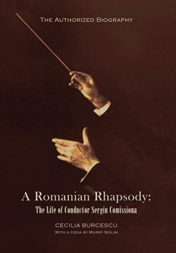 9781436311748: A Romanian Rhapsody: The Life of Conductor Sergiu Comissiona