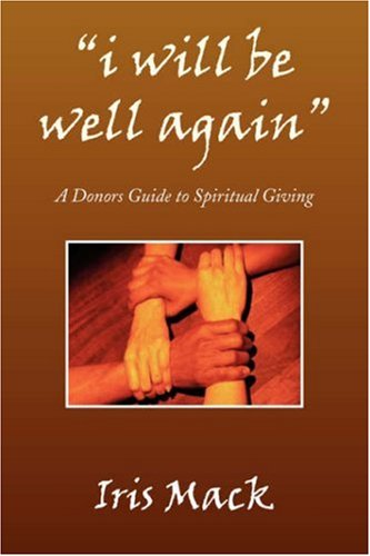 "9781436316705: ""i will be well again"": A Donors Guide to Spiritual Giving"