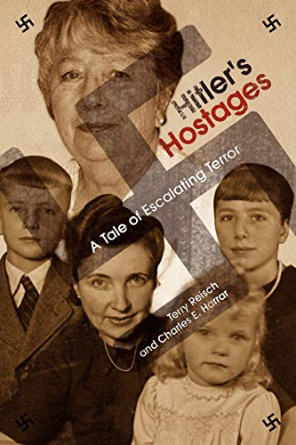 Hitler's Hostages: A Tale of Escalating Terror: Terry Reisch
