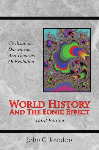 9781436318686: World History and the Eonic Effect: Civilization, Darwinism and Theories of Evolution, 3rd Edition