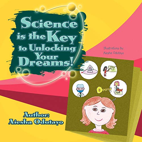 9781436318808: Science is the Key to Unlocking Your Dreams!