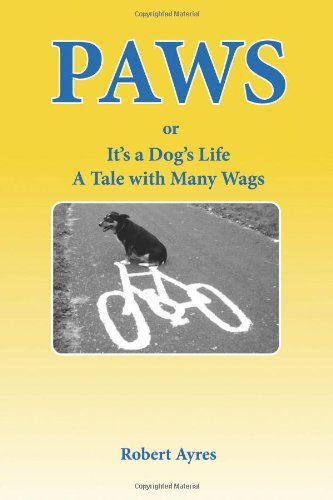 PAWS or It's A Dog's Life: A Tale with Many Wags: Ayres, Robert