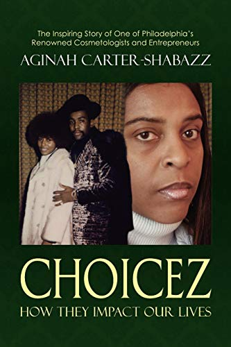 Choicez: How They Impact Our Lives: Aginah Carter-Shabazz