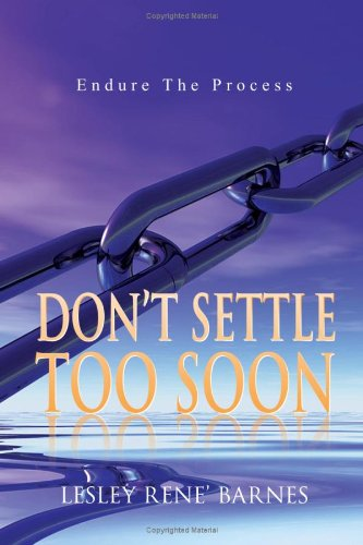 9781436323697: Don't Settle Too Soon: Endure The Process
