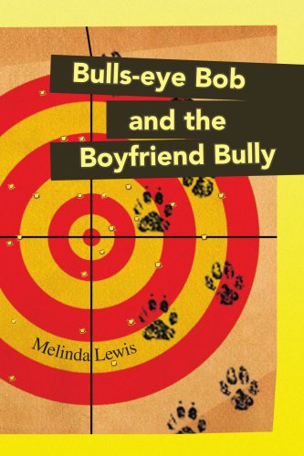 9781436323925: Bulls-eye Bob and the Boyfriend Bully