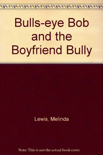 9781436323932: Bulls-eye Bob and the Boyfriend Bully