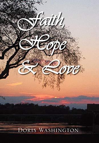 Faith, Hope & Love: Poems of Inspiration by Doris Washington: Washington, Doris