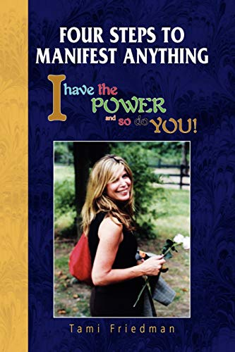 9781436324397: Four Steps to Manifest Anything: I have the POWER and so do YOU!