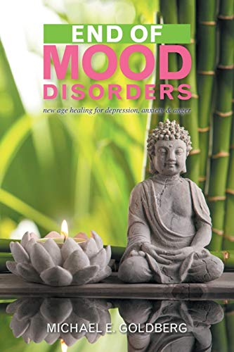 9781436324465: End of Mood Disorders: new age healing for depression, anxiety & anger