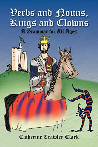 9781436324526: Verbs and Nouns, Kings and Clowns: Grammar for All Ages