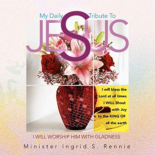 My Daily Tribute To Jesus: Minister Ingrid S. Rennie