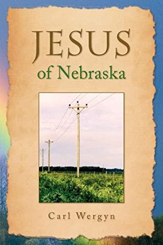Jesus of Nebraska: A Novel: Wergyn, Carl