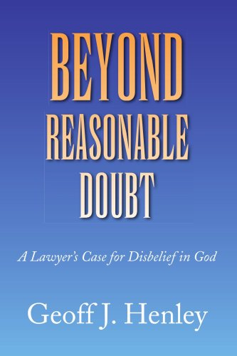 9781436333443: Beyond Reasonable Doubt: A Lawyer's Case for Disbelief in God