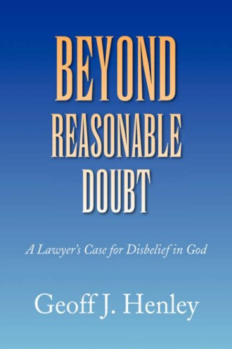 9781436333450: Beyond Reasonable Doubt: A Lawyer's Case for Disbelief in God