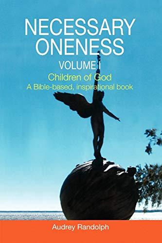 9781436334518: Necessary Oneness Volume I: Volume I Children of God A Bible-based, inspirational book