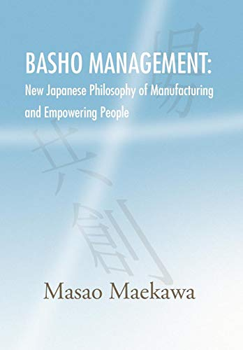 9781436334600: BASHO MANAGEMENT: New Japanese Philosophy of Manufacturing and Empowerment