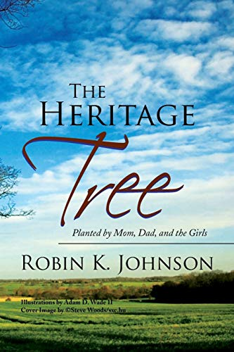 The Heritage Tree: Planted by Mom, Dad, and the Girls: Robin K. Johnson
