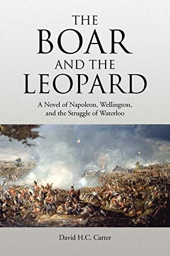 9781436335607: The Boar and The Leopard: A Novel of Napoleon, Wellington, and the Struggle of Waterloo